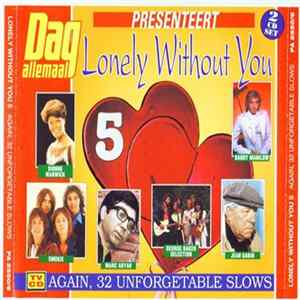 Téléchargement le album Various - Lonely Without You 5 - Again, 32 Unforgetable Slows