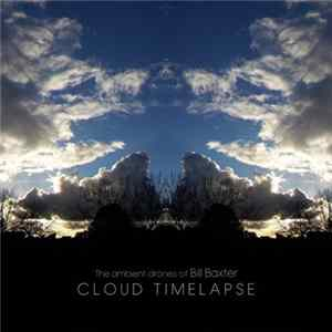 Téléchargement le album The Ambient Drones Of Bill Baxter - Cloud Timelapse